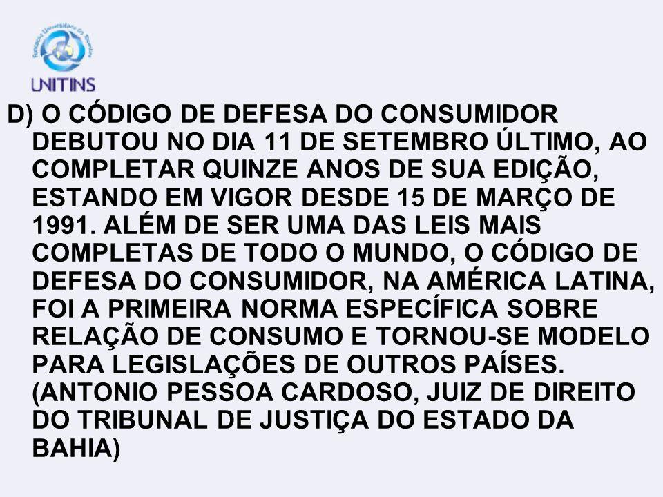 D) O CÓDIGO DE DEFESA DO CONSUMIDOR DEBUTOU NO DIA 11 DE SETEMBRO ÚLTIMO, AO COMPLETAR QUINZE ANOS DE SUA EDIÇÃO, ESTANDO EM VIGOR DESDE 15 DE MARÇO DE 1991.