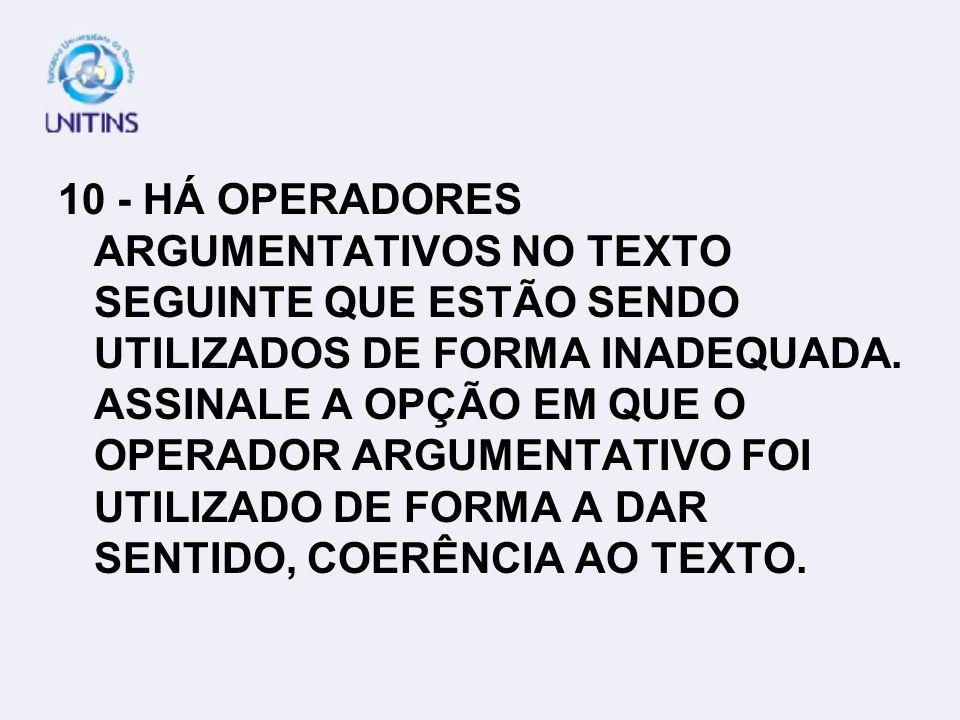 10 - HÁ OPERADORES ARGUMENTATIVOS NO TEXTO SEGUINTE QUE ESTÃO SENDO UTILIZADOS DE FORMA INADEQUADA.
