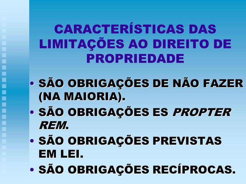 CARACTERÍSTICAS DAS LIMITAÇÕES AO DIREITO DE PROPRIEDADE