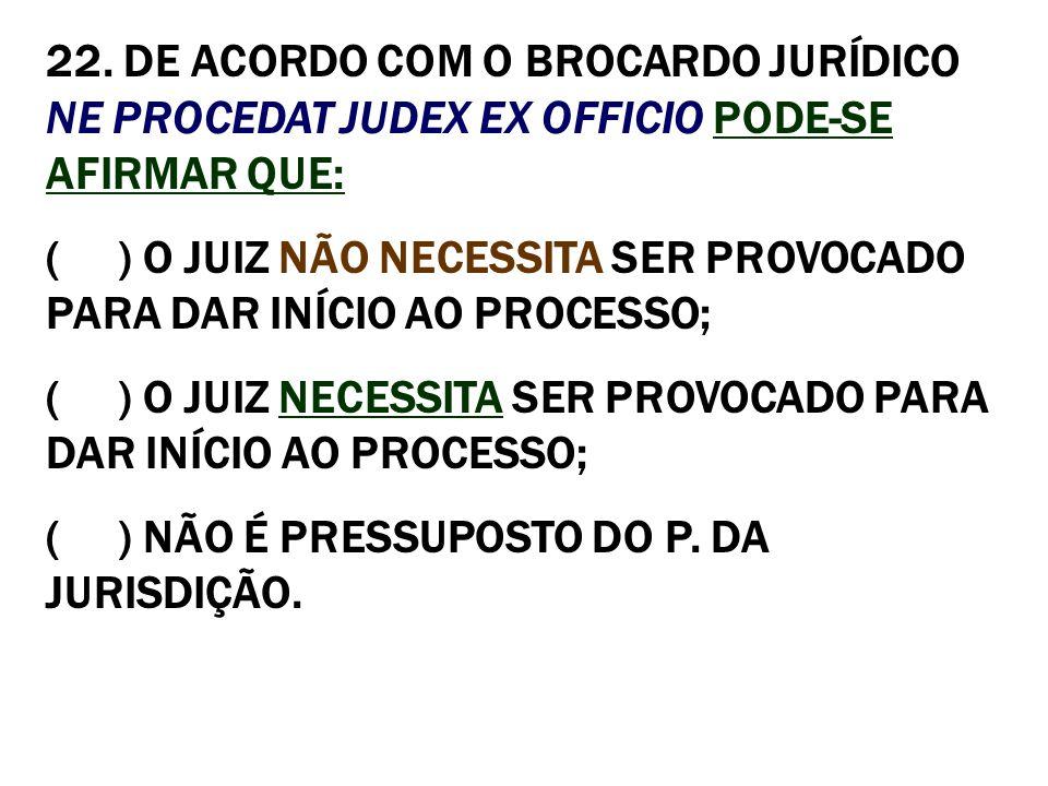( ) O JUIZ NÃO NECESSITA SER PROVOCADO PARA DAR INÍCIO AO PROCESSO;