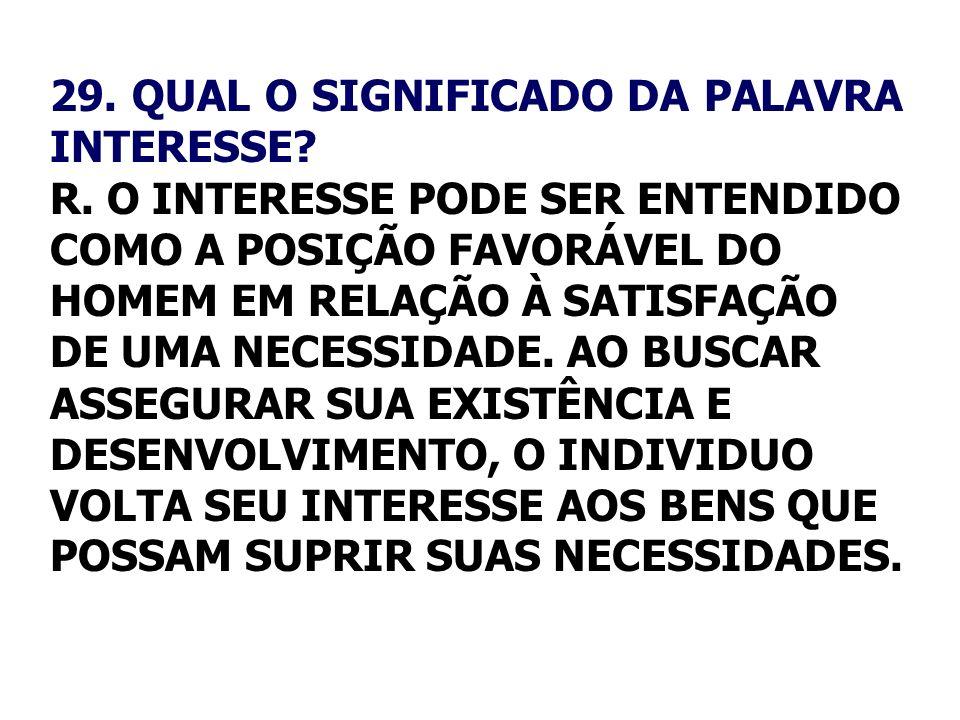 29. QUAL O SIGNIFICADO DA PALAVRA INTERESSE