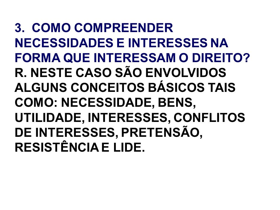 3. COMO COMPREENDER NECESSIDADES E INTERESSES NA FORMA QUE INTERESSAM O DIREITO