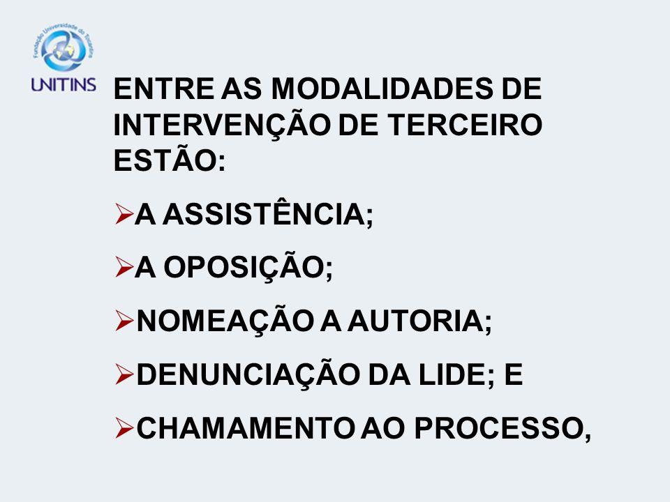 ENTRE AS MODALIDADES DE INTERVENÇÃO DE TERCEIRO ESTÃO: