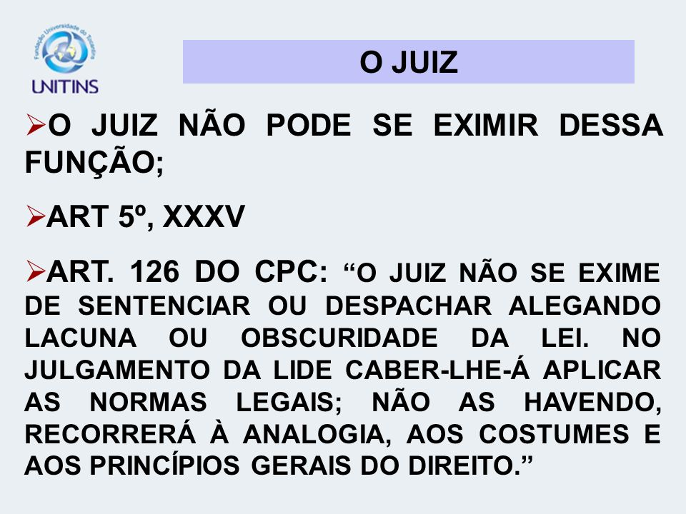 O JUIZO JUIZ NÃO PODE SE EXIMIR DESSA FUNÇÃO; ART 5º, XXXV.