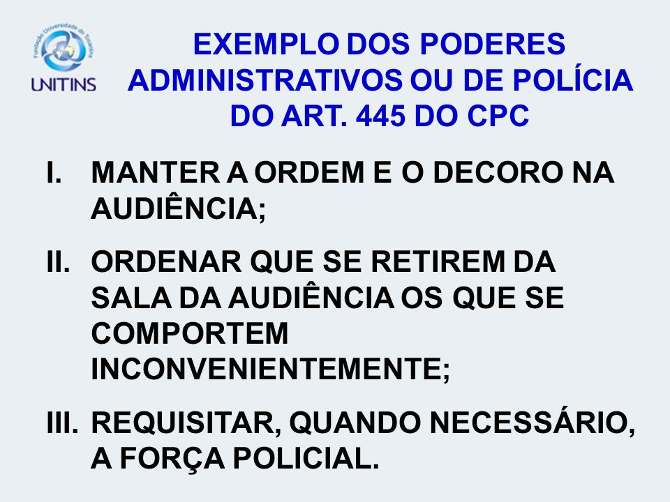 EXEMPLO DOS PODERES ADMINISTRATIVOS OU DE POLÍCIA DO ART. 445 DO CPC