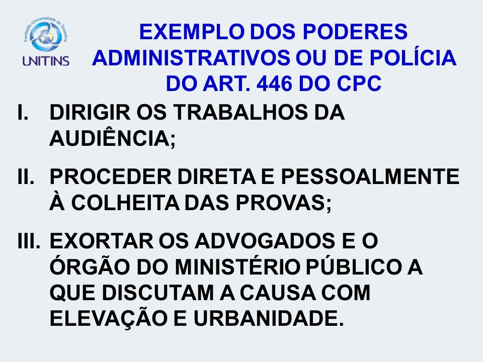 EXEMPLO DOS PODERES ADMINISTRATIVOS OU DE POLÍCIA DO ART. 446 DO CPC