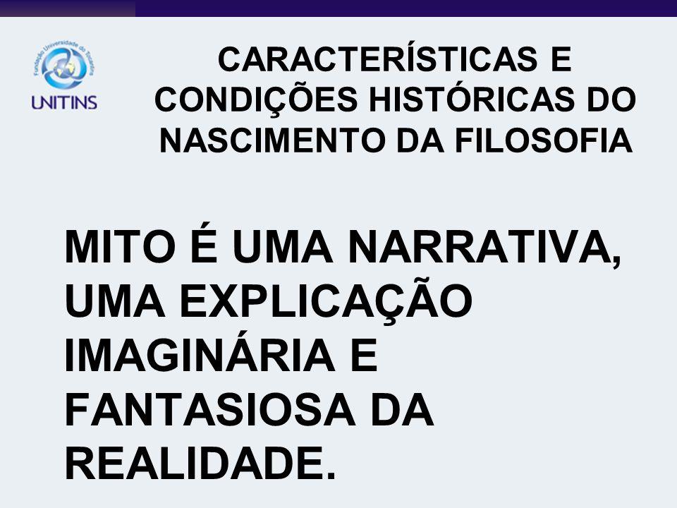 CARACTERÍSTICAS E CONDIÇÕES HISTÓRICAS DO NASCIMENTO DA FILOSOFIA