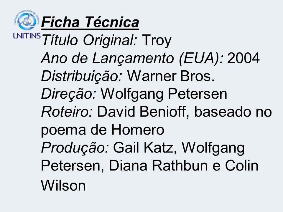 Ficha Técnica Título Original: Troy Ano de Lançamento (EUA): 2004 Distribuição: Warner Bros.