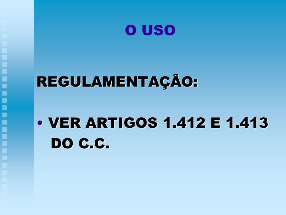 REGULAMENTAÇÃO: VER ARTIGOS 1.412 E 1.413 DO C.C.