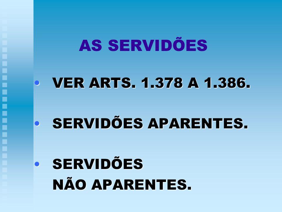 AS SERVIDÕES VER ARTS. 1.378 A 1.386. SERVIDÕES APARENTES. SERVIDÕES