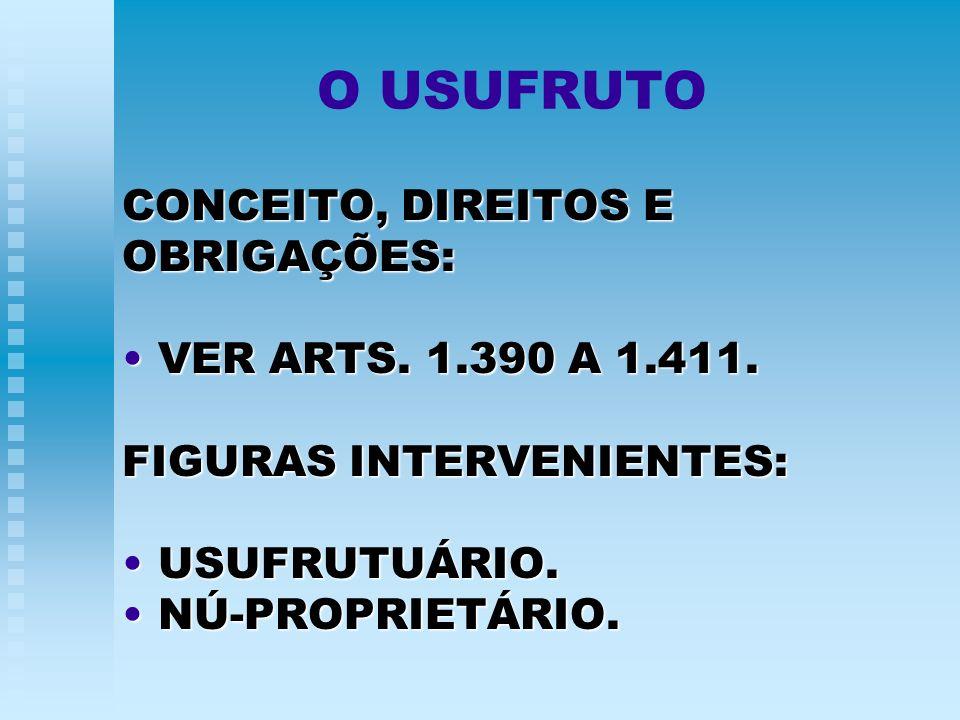 O USUFRUTO CONCEITO, DIREITOS E OBRIGAÇÕES: VER ARTS. 1.390 A 1.411.