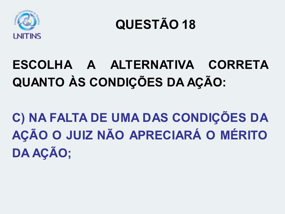 QUESTÃO 18 ESCOLHA A ALTERNATIVA CORRETA QUANTO ÀS CONDIÇÕES DA AÇÃO: