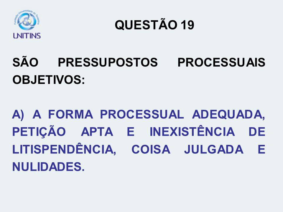 QUESTÃO 19 SÃO PRESSUPOSTOS PROCESSUAIS OBJETIVOS: