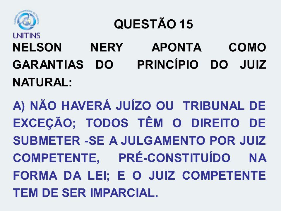 QUESTÃO 15NELSON NERY APONTA COMO GARANTIAS DO PRINCÍPIO DO JUIZ NATURAL: