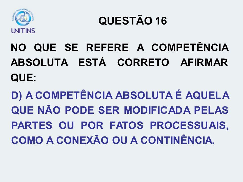 QUESTÃO 16 NO QUE SE REFERE A COMPETÊNCIA ABSOLUTA ESTÁ CORRETO AFIRMAR QUE: