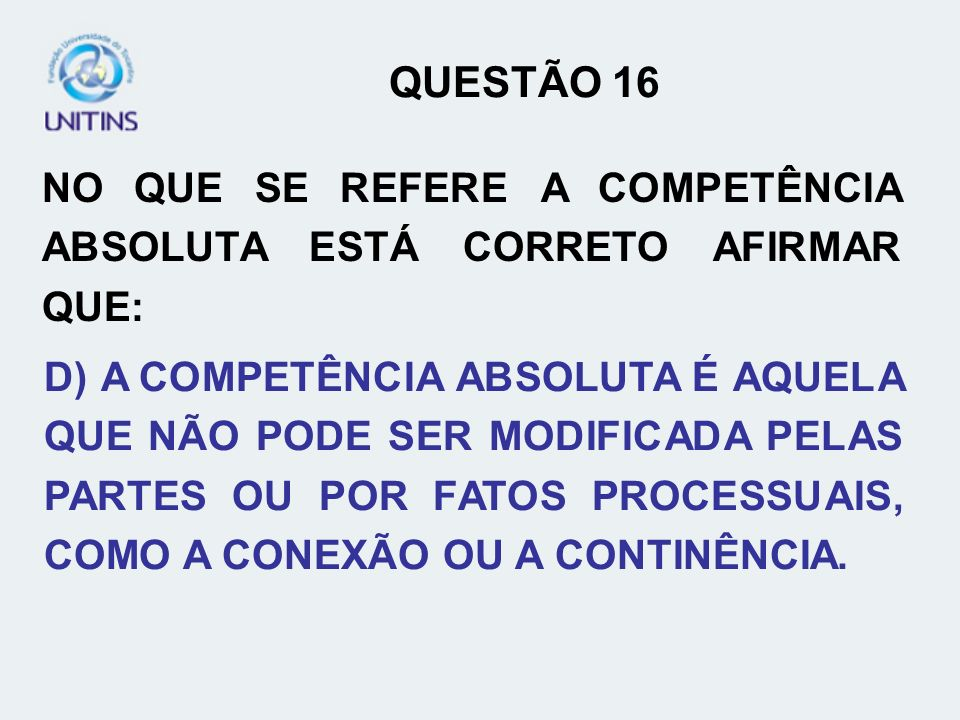 QUESTÃO 16NO QUE SE REFERE A COMPETÊNCIA ABSOLUTA ESTÁ CORRETO AFIRMAR QUE: