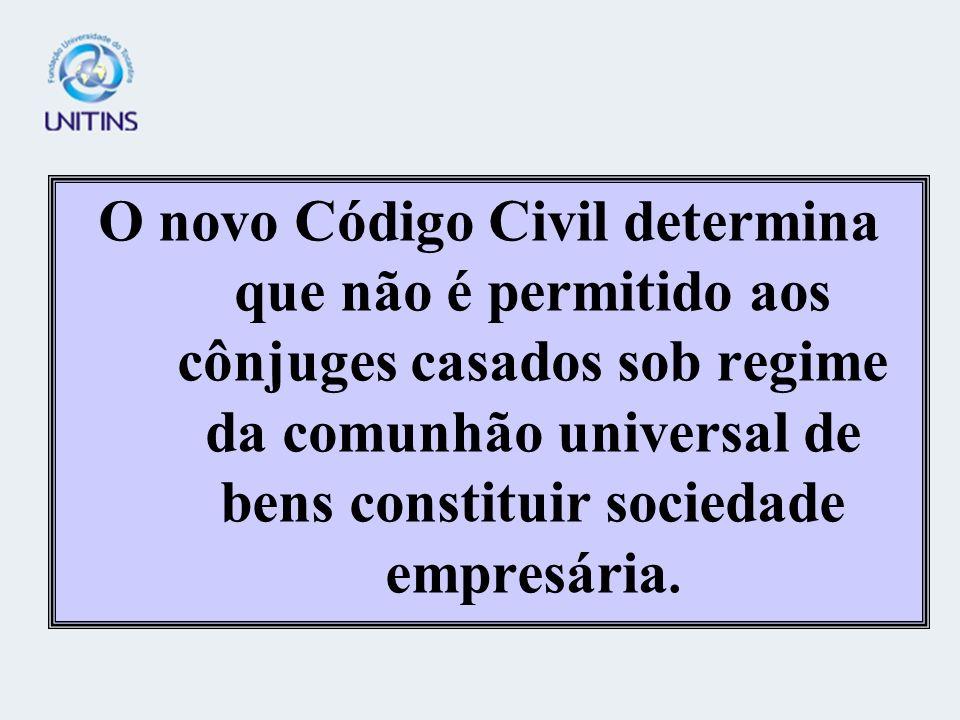 O novo Código Civil determina que não é permitido aos cônjuges casados sob regime da comunhão universal de bens constituir sociedade empresária.