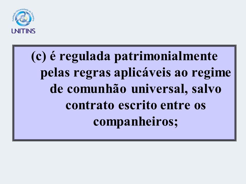 (c) é regulada patrimonialmente pelas regras aplicáveis ao regime de comunhão universal, salvo contrato escrito entre os companheiros;