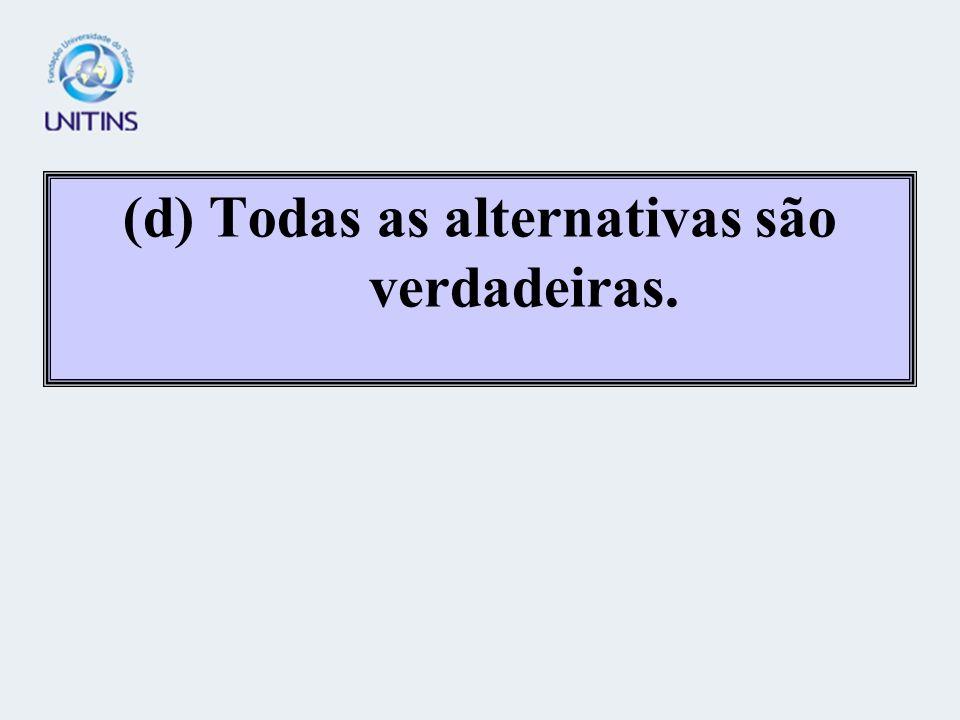 (d) Todas as alternativas são verdadeiras.