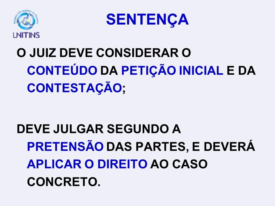 SENTENÇA O JUIZ DEVE CONSIDERAR O CONTEÚDO DA PETIÇÃO INICIAL E DA CONTESTAÇÃO;