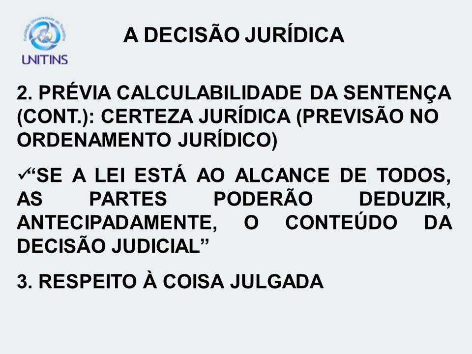 A DECISÃO JURÍDICA 2. PRÉVIA CALCULABILIDADE DA SENTENÇA (CONT.): CERTEZA JURÍDICA (PREVISÃO NO ORDENAMENTO JURÍDICO)
