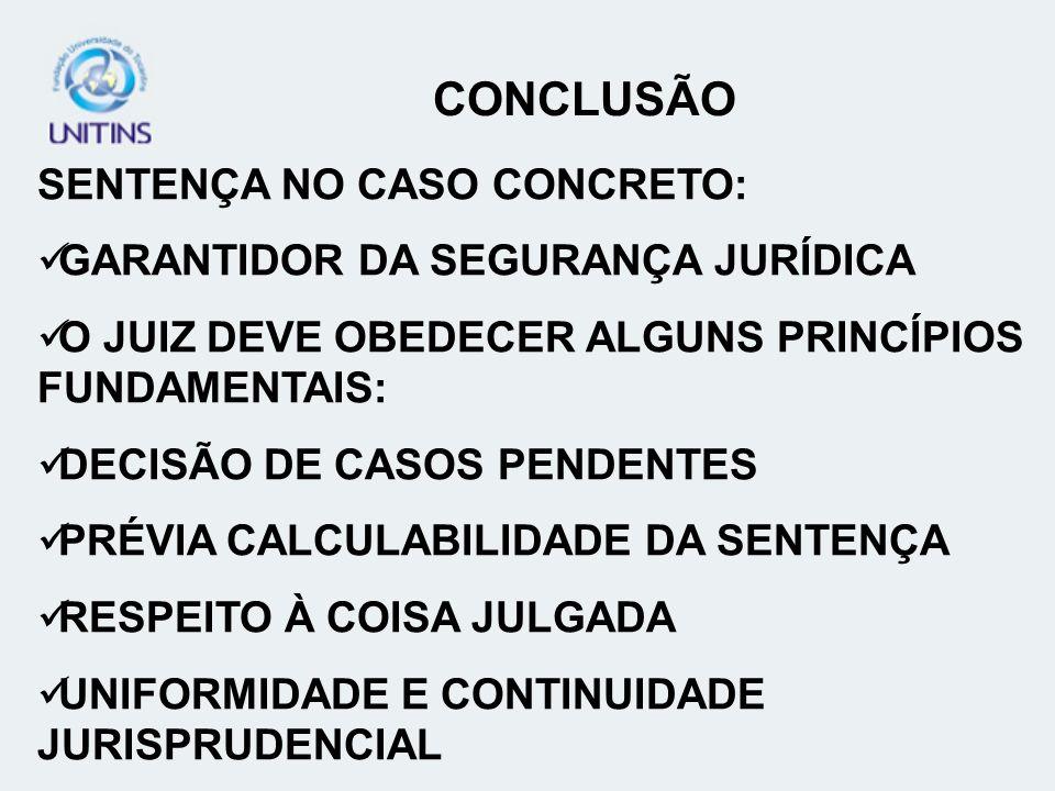 CONCLUSÃO SENTENÇA NO CASO CONCRETO: GARANTIDOR DA SEGURANÇA JURÍDICA