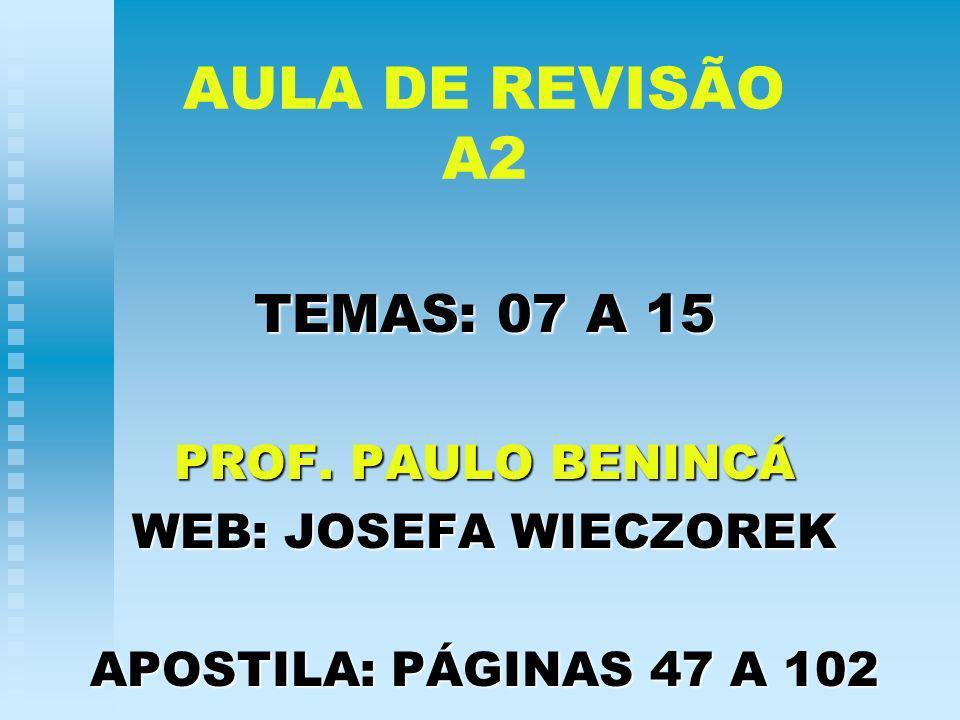 AULA DE REVISÃO A2 TEMAS: 07 A 15 PROF. PAULO BENINCÁ