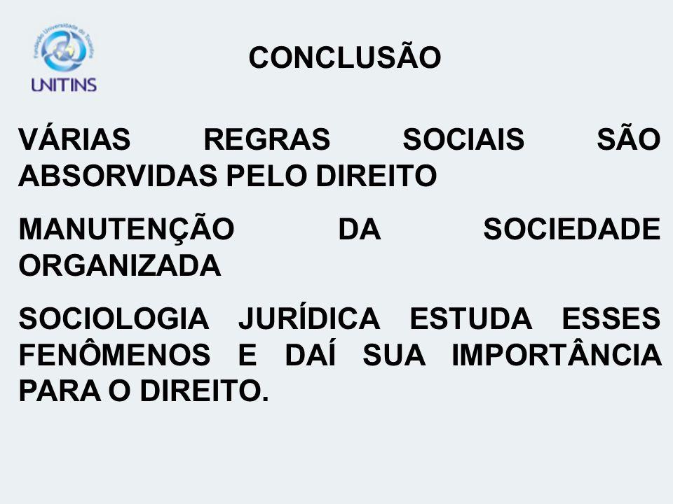 CONCLUSÃO VÁRIAS REGRAS SOCIAIS SÃO ABSORVIDAS PELO DIREITO. MANUTENÇÃO DA SOCIEDADE ORGANIZADA.