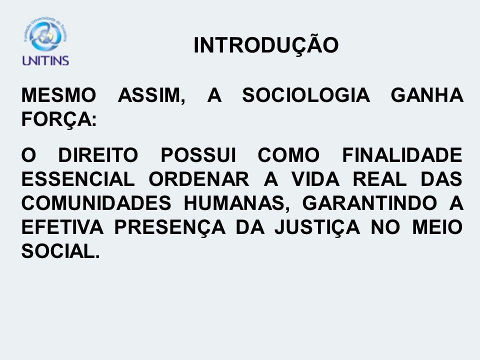 INTRODUÇÃO MESMO ASSIM, A SOCIOLOGIA GANHA FORÇA: