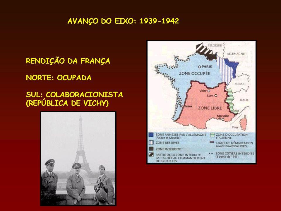 AVANÇO DO EIXO: 1939-1942 RENDIÇÃO DA FRANÇA. NORTE: OCUPADA.