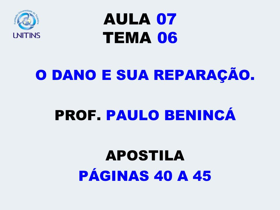 AULA 07 TEMA 06 O DANO E SUA REPARAÇÃO. PROF. PAULO BENINCÁ APOSTILA