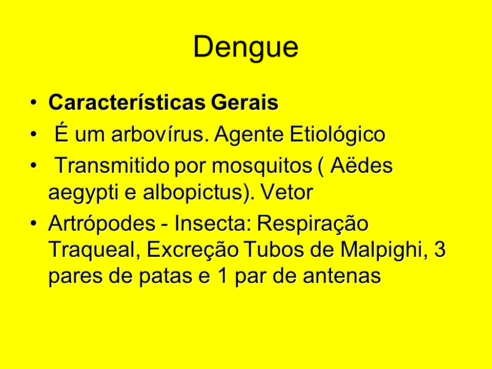 Dengue Características Gerais É um arbovírus. Agente Etiológico