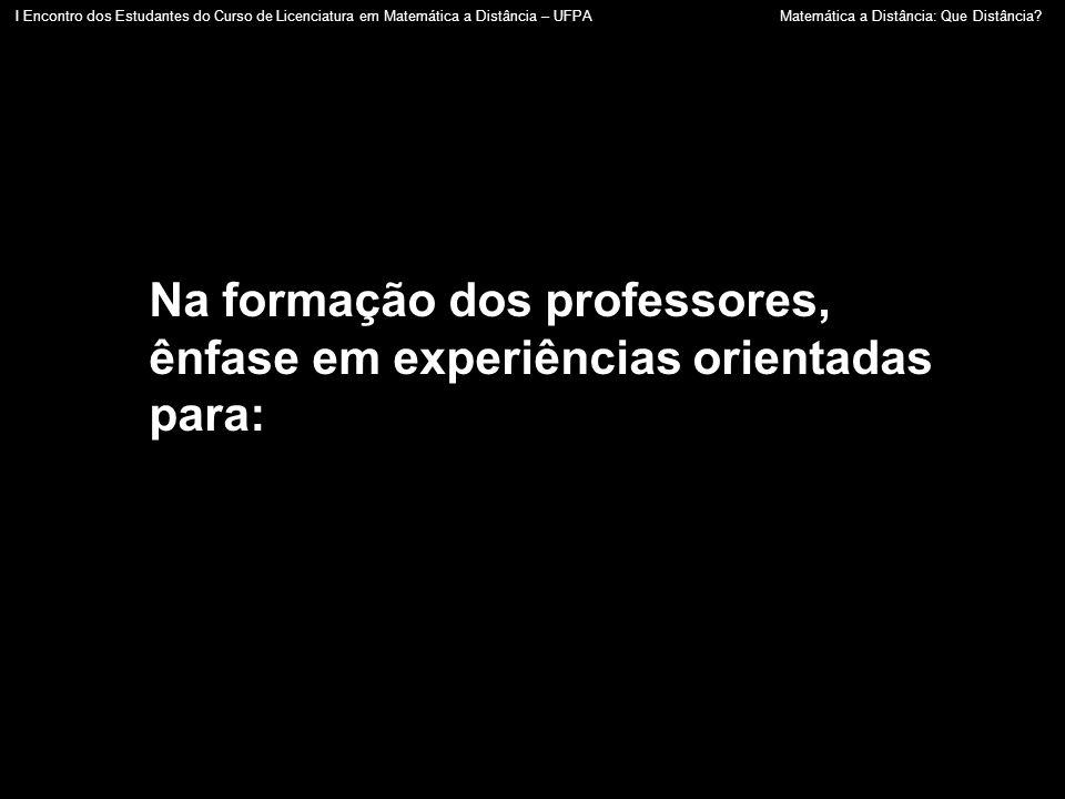Na formação dos professores, ênfase em experiências orientadas para: