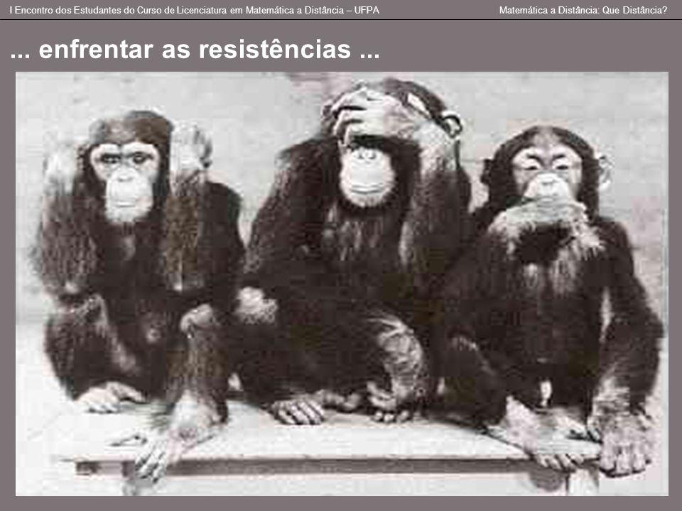 ... enfrentar as resistências ...