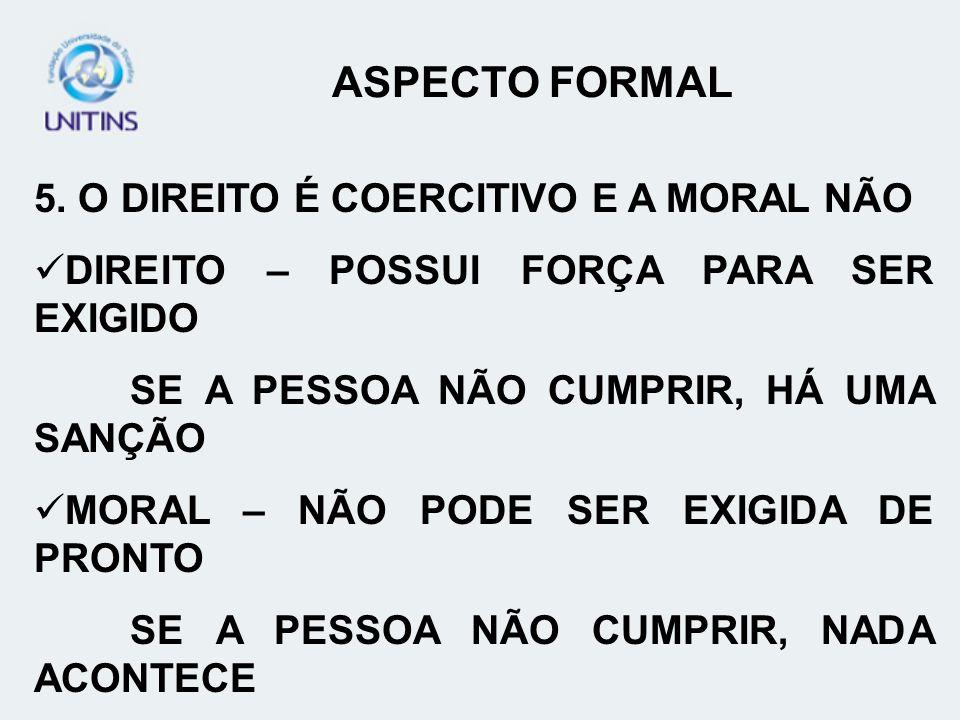 ASPECTO FORMAL 5. O DIREITO É COERCITIVO E A MORAL NÃO