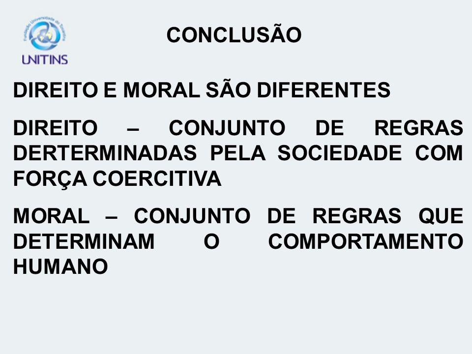 CONCLUSÃO DIREITO E MORAL SÃO DIFERENTES. DIREITO – CONJUNTO DE REGRAS DERTERMINADAS PELA SOCIEDADE COM FORÇA COERCITIVA.