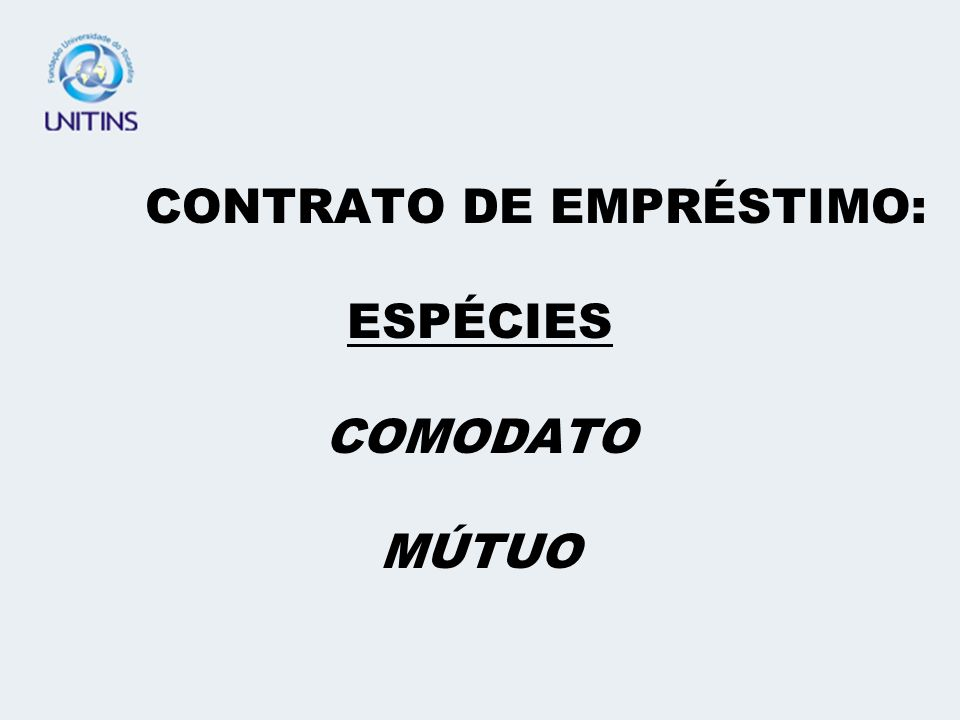 CONTRATO DE EMPRÉSTIMO: ESPÉCIES COMODATO MÚTUO