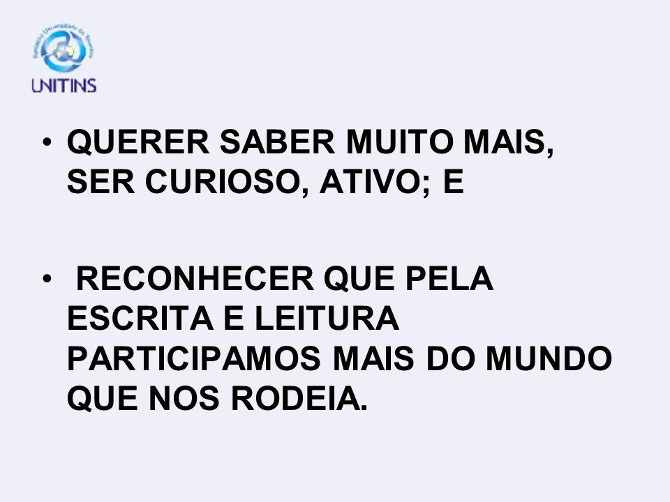 QUERER SABER MUITO MAIS, SER CURIOSO, ATIVO; E