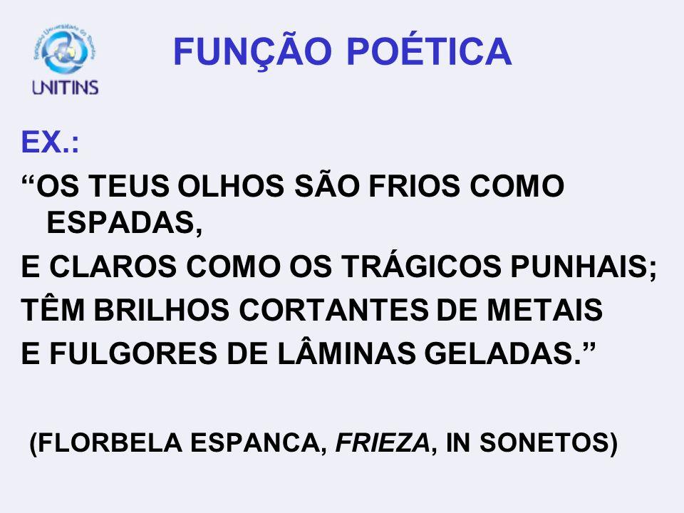 FUNÇÃO POÉTICA EX.: OS TEUS OLHOS SÃO FRIOS COMO ESPADAS,