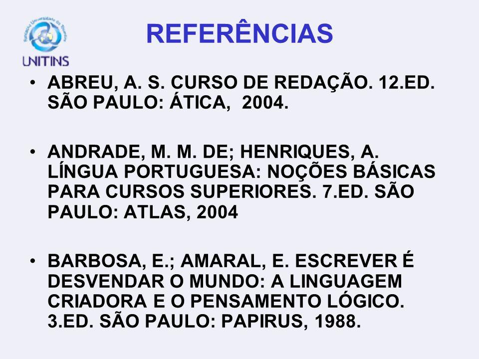 REFERÊNCIAS ABREU, A. S. CURSO DE REDAÇÃO. 12.ED. SÃO PAULO: ÁTICA, 2004.