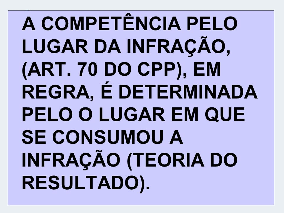 A COMPETÊNCIA PELO LUGAR DA INFRAÇÃO, (ART