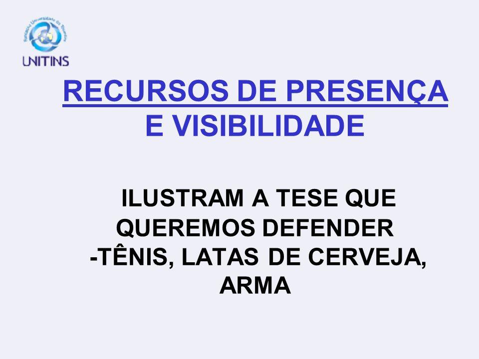 RECURSOS DE PRESENÇA E VISIBILIDADE ILUSTRAM A TESE QUE QUEREMOS DEFENDER -TÊNIS, LATAS DE CERVEJA, ARMA