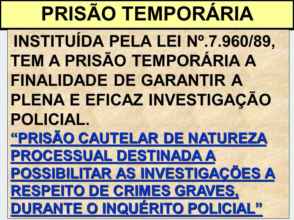 PRISÃO TEMPORÁRIA INSTITUÍDA PELA LEI Nº.7.960/89, TEM A PRISÃO TEMPORÁRIA A FINALIDADE DE GARANTIR A PLENA E EFICAZ INVESTIGAÇÃO POLICIAL.