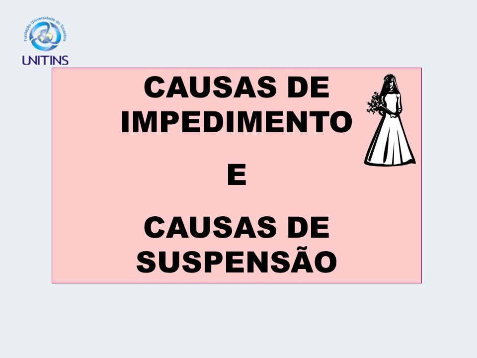 CAUSAS DE IMPEDIMENTO E CAUSAS DE SUSPENSÃO
