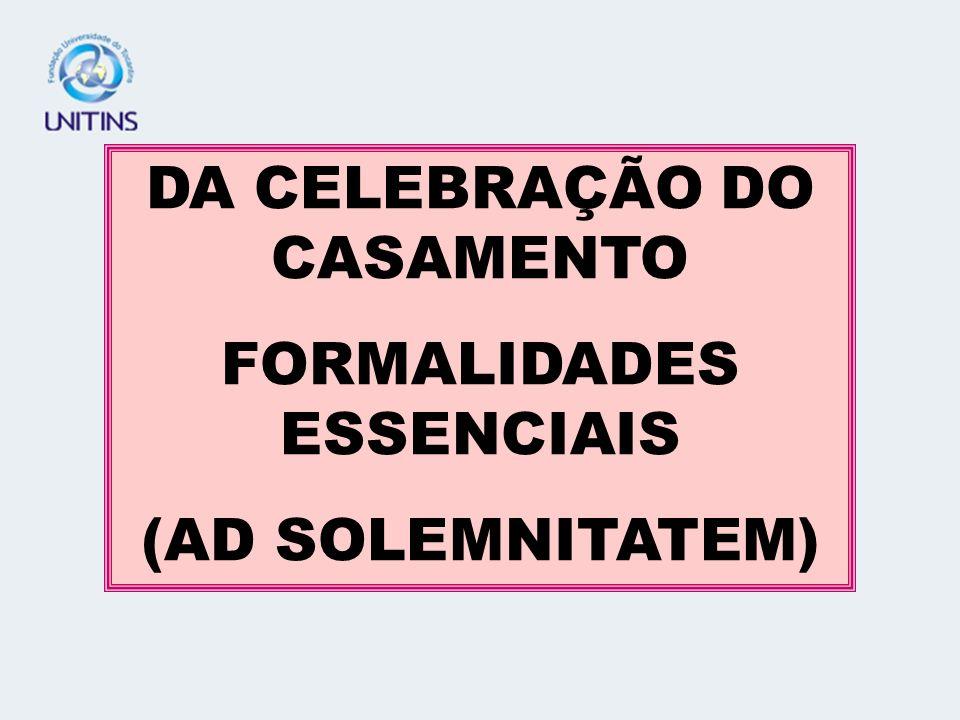 DA CELEBRAÇÃO DO CASAMENTO FORMALIDADES ESSENCIAIS