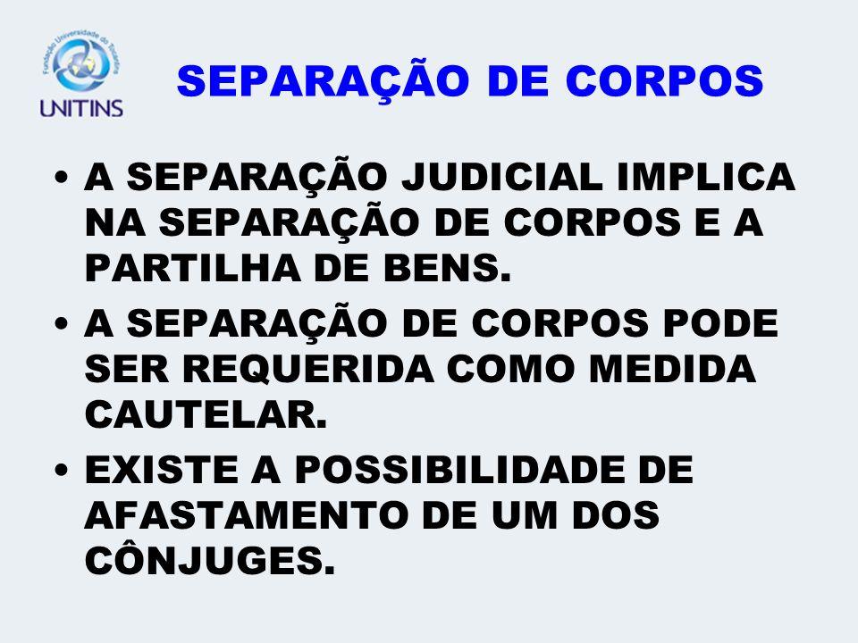 SEPARAÇÃO DE CORPOS A SEPARAÇÃO JUDICIAL IMPLICA NA SEPARAÇÃO DE CORPOS E A PARTILHA DE BENS.
