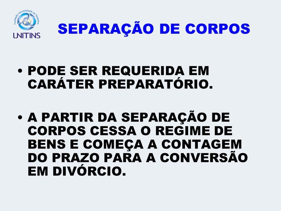 SEPARAÇÃO DE CORPOS PODE SER REQUERIDA EM CARÁTER PREPARATÓRIO.