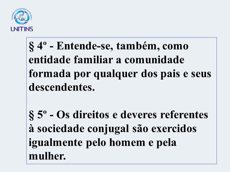 § 4º - Entende-se, também, como entidade familiar a comunidade formada por qualquer dos pais e seus descendentes.