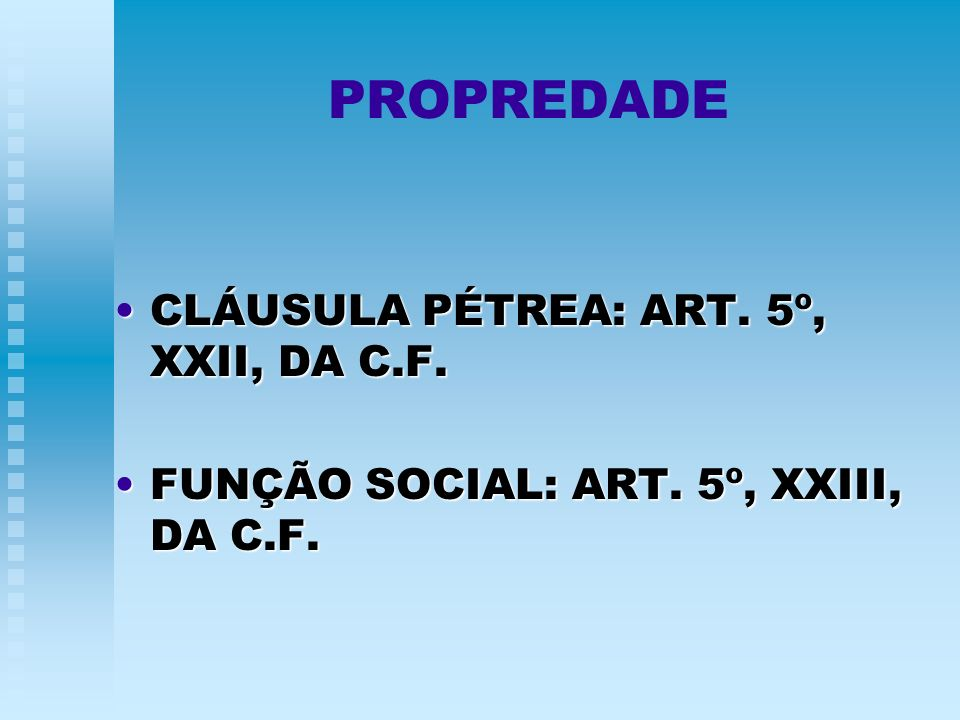 PROPREDADE CLÁUSULA PÉTREA: ART. 5º, XXII, DA C.F.