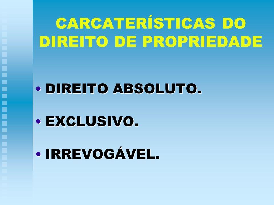 CARCATERÍSTICAS DO DIREITO DE PROPRIEDADE